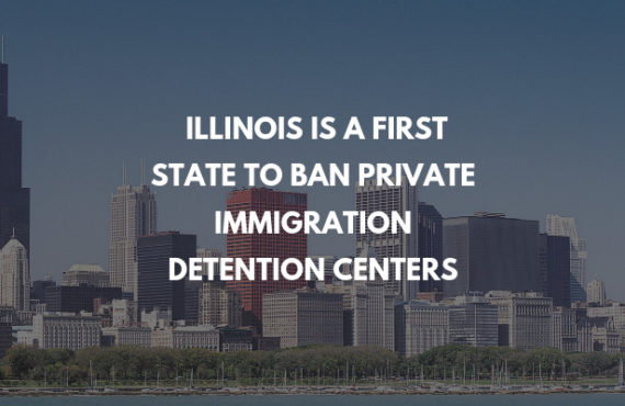 Illinois to Ban Private Immigration Detention Centers