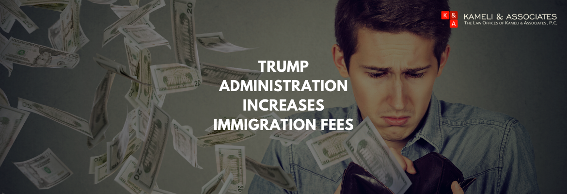 TRUMP INCREASES IMMIGRATION FEES